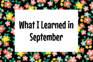 Seven Things I Learned in September