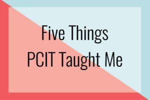 Five Things PCIT Taught Me